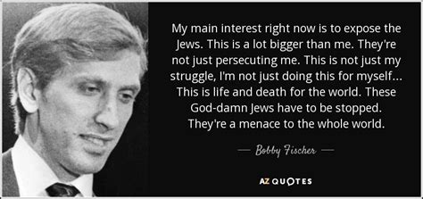 Bobby Fischer quote: My main interest right now is to